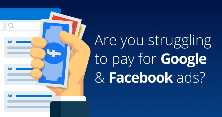 Are you struggling to pay for Google & Facebook ads?